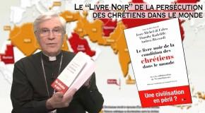 La chronique de Mgr Jean-Michel di Falco Léandri : «Le livre noir de la condition des chrétiens dans le monde»