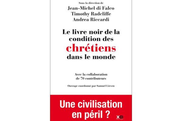« Le Livre noir de la condition des chrétiens dans le monde » doit nous ouvrir les yeux