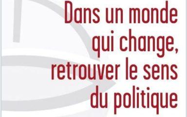 Dans un monde qui change, retrouver le sens du politique