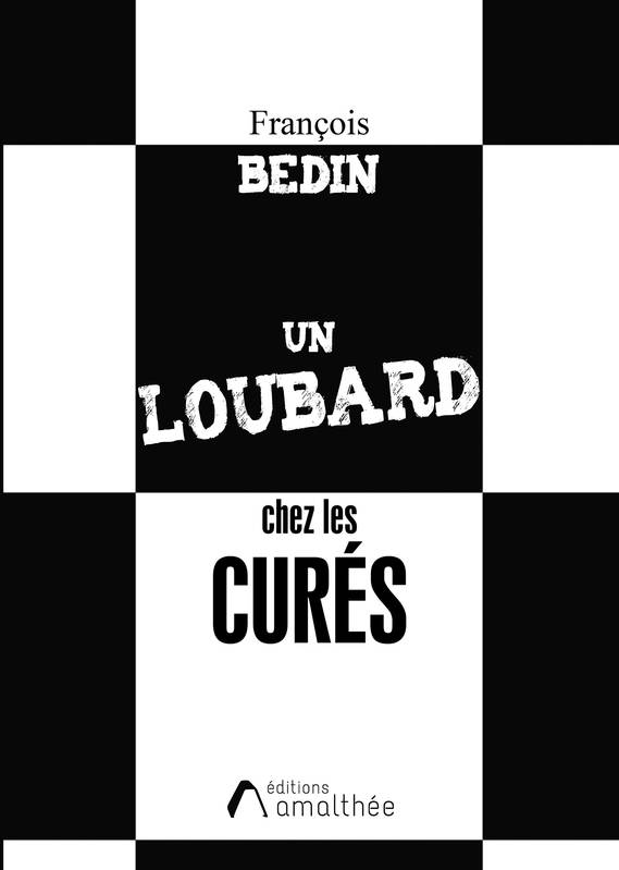 """Recension sur  """"UN LOUBARD CHEZ LES CURES"""",  du P. Bedin"""