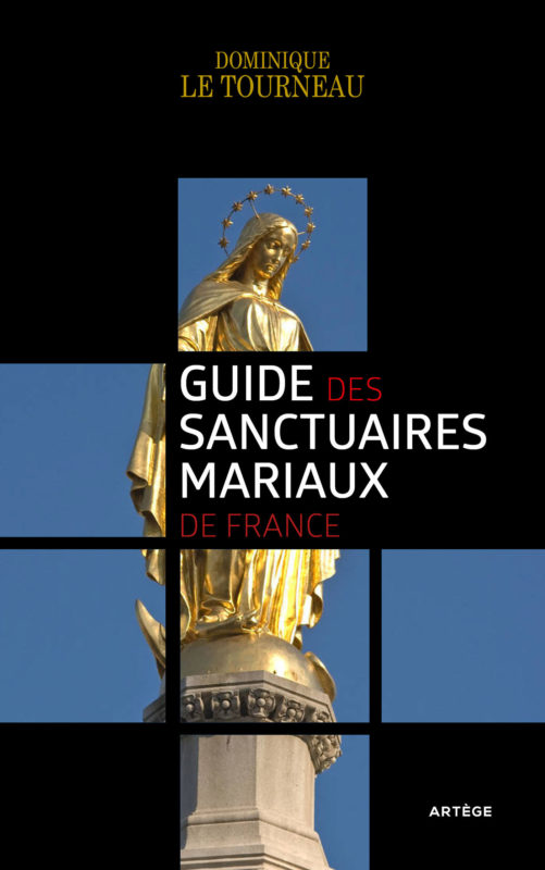 Recension pour le Guide des sanctuaires mariaux de France par Mgr Dominique Le Tourneau
