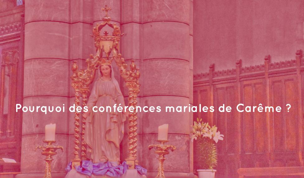 Pourquoi des conférences mariales de Carême ?